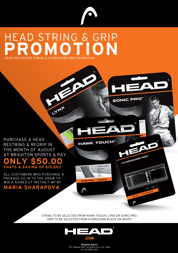 HEAD STRING & GRIP PROMOTION - PURCHASE A HEAD RESTRING & REGRIP IN THE MONTH OF AUGUST AT BRIGHTON SPORTS & PAY ONLY $50.00 - THATS A SAVING OF $15.00!! ALL CUSTOMERS WHO PURCHASE A PACKAGE GO IN TO THE DRAW TO WIN A SIGNED GT INSTINCT MP BY MARIA SHARAPOVA